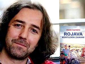 Fehim Taştekin Rojava'yı yazdı