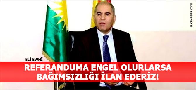 Elî Ewnî: Referanduma engel olurlarsa bağımsızlığı ilan ederiz!